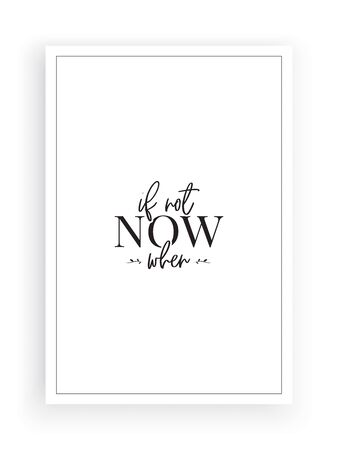 If not now, when. Wording design, lettering. Vector. Wall artwork, wall art isolated on white background. Scandinavian minimalist poster design.Motivational quote.Poster design with frame, wall decals Standard-Bild - 136558707