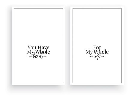 You have my whole heart, for my whole life. Scandinavian Minimalist Wording Design, Wall Art Work Vector, Wall Decals, Lettering, Two pieces Wall Art isolated on white background. Poster design Standard-Bild - 137470925