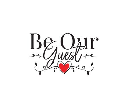 Be our guest, vector. Wording design, lettering. Wall art work, wall decals, home decor, poster design isolated on white background. Red heart illustration