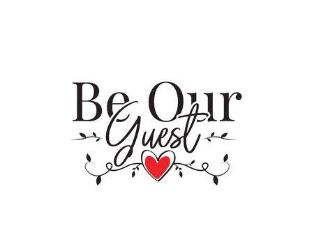 Seien Sie unser Gast, Vektor. Textgestaltung, Schriftzug. Wandkunstwerk, Wandtattoos, Wohnkultur, Posterdesign isoliert auf weißem Hintergrund. Rotes Herz Abbildung