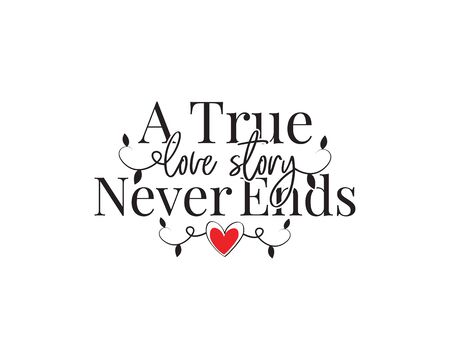 A true love story never ends, vector. Wording design, lettering. Wall decals, wall artwork, poster design isolated on white background. Beautiful love quotes
