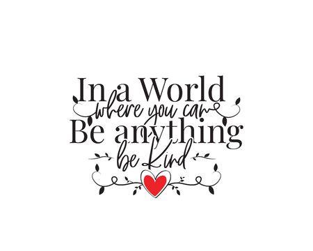 In einer Welt, in der du alles sein kannst, sei freundlich, Vektor. Textgestaltung, Schriftzug. Motivierende, inspirierende positive Zitate, Affirmationen. Wandkunst, Kunstwerke, Wandtattoos auf weißem Hintergrund Vektorgrafik