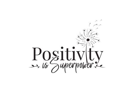 Positive is super power, vector. Wording design, lettering. Motivational, inspirational positive quote, affirmation. Dandelion flower illustration. Wall art, artwork, t shirt design, greeting card