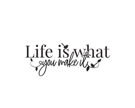 Life is what you make it Wording design, lettering.