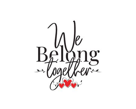 We belong together, vector. Romantic love quote. Wording design, lettering. Valentine greeting card design. Wall art, artwork, poster design