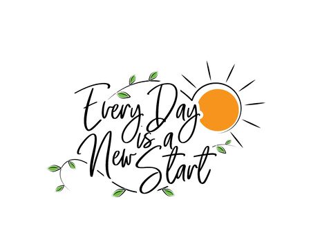 Every day is a new start, vector. Motivational, inspirational quotes. Affirmation wording design, lettering isolated on white background. Beautiful positive thought. Art design, artwork