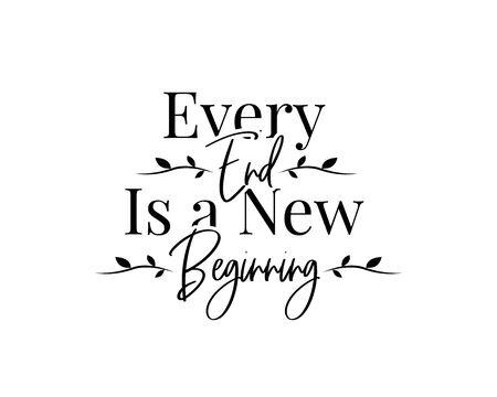 Jedes Ende ist ein neuer Anfang, Vektor. Motivierende, inspirierende Zitate. Bestätigungsformulierung, Schriftzug isoliert auf weißem Hintergrund. Schöner positiver Gedanke. Kunstdesign, Kunstwerk