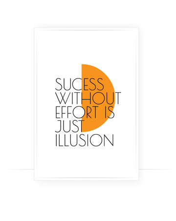 Success without effort is just an illusion inspirational life quotes. Ilustrace