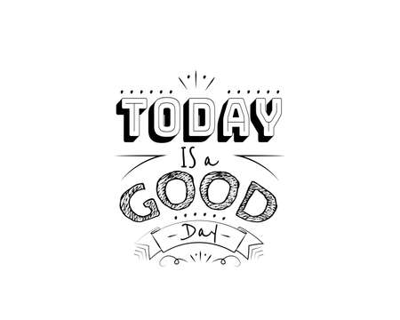 Today is a good day, vector. Motivational inspirational quotes. Positive thinking, affirmations. Wording design isolated on white background, lettering. Wall decals, wall art, artwork, t-shirt design