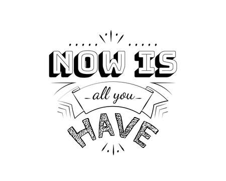Now is all you have, vector. Motivational inspirational quotes. Positive thinking, affirmation. Wording design isolated on white background, lettering. Wall decals, wall art, artwork, t-shirt design