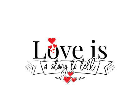 Love is a story to tell, vector. Wording design isolated on white background, lettering. Wall decals, wall art, artwork home art decoration. Romantic love quote. Poster design