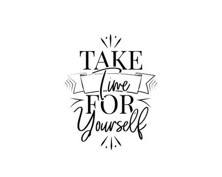 Take time for yourself, vector. Motivational inspirational quote. Positive thinking, affirmation. Wording design isolated on white background, lettering. Wall decals, wall art, artwork, t-shirt design
