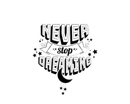 Never stop dreaming, vector. Positive thoughts, affirmation. Motivational, inspirational life quotes. Wall decals isolated on white background, wall art, artwork. Wording design, lettering