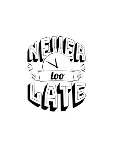 Never too late, vector. Motivational inspirational quote. Positive thinking, affirmation. Wording design isolated on white background, lettering. Wall decals, wall art, artwork, t-shirt design