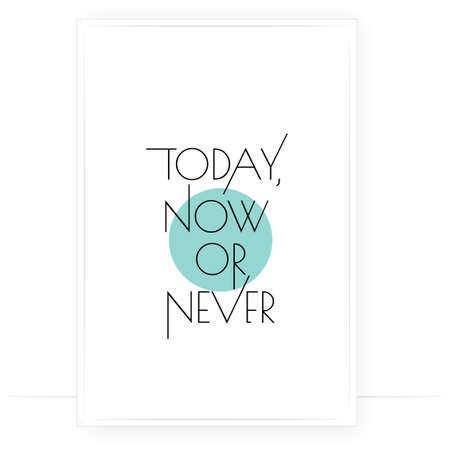 Today, now or never, vector. Wording design, lettering. Scandinavian minimalist art design. Wall decals isolated on white background, wall art, artwork, poster design. Motivational inspirational quote
