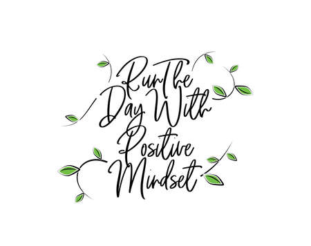 Run the day with positive mindset, vector. Wording design isolated on white background, lettering. Positive quotes, affirmations. Wall art, artwork, wall decals