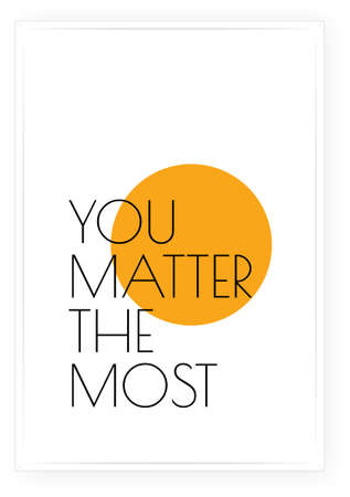 You matter the most, vector. Minimalist art design. Wording design, lettering isolated on white background. Wall decals, wall art, artwork, Home Art, poster design. Motivational positive quote