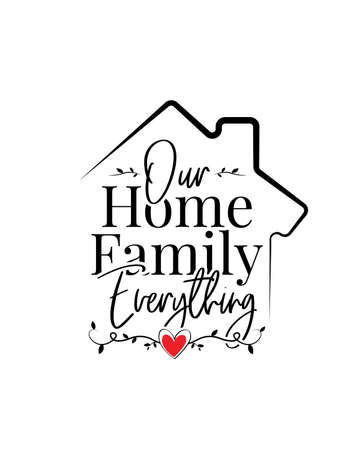 Our home, family, everything, vector. Wording design, lettering. Scandinavian minimalist poster design, wall art decor, artwork, wall decals, love quotes, greeting card design
