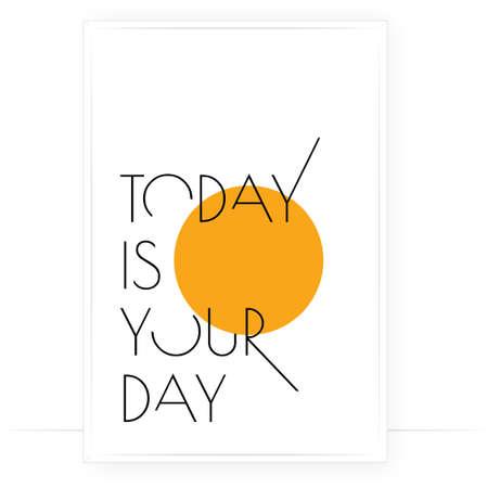 Today is your day, vector. Motivational inspirational positive quote. Scandinavian minimalist modern poster design. Affirmation, positive mindset. Wall art, artwork. Graphic design. Wording design