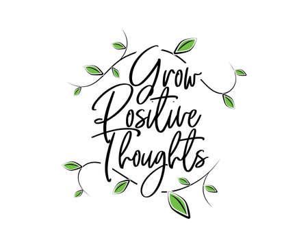Grow positive thoughts, vector. Motivational, inspirational life quotes. Positive thoughts, affirmations. Wall decals isolated on white background. Wording design, lettering. Wall art, artwork