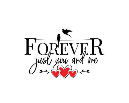 Forever just you and me, vector. Wording design isolated on white background, lettering. Wall decals, wall art, artwork home art decoration. Romantic love quote. Poster design