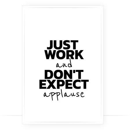 Just work and don't expect applause, vector. Motivational inspirational positive quote. Scandinavian minimalist modern poster design. Affirmation, positive mindset. Wall art, artwork. Wording design