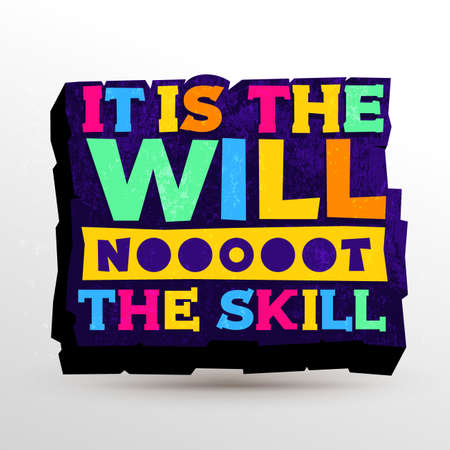 Typography Inspiring motivational quote with text It Is The Will Not The Skill. Poster and t-shirt design. Modern, old sign texture. Vector illustration. Isolated on white background.