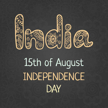 15 august: Indian Independence Day, 15 august, Elegant greeting card with hand drawing word India in ethnic mehndi style. Vintage background, vector illustration Illustration