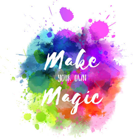 Watercolor imitation multicolored splash with inspirational message Make your own magic. Illustration