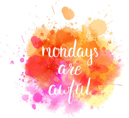 mondays: Watercolor imitation splash background with Mondays are awful message. Hand drawn text. Illustration