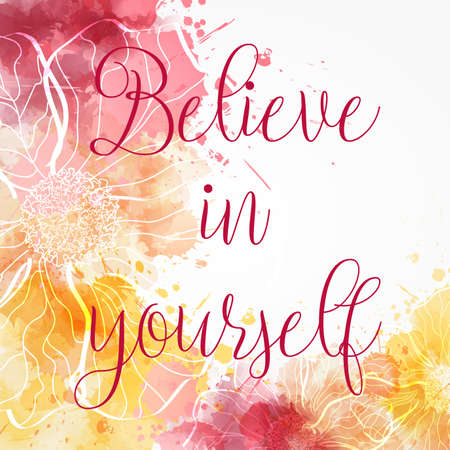 Background with watercolor imitation and abstract florals. Believe in yourself message. Red and orange colored.