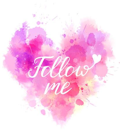"""Nachgemachtes Herz des Aquarells formte rosa Hintergrund mit """"folgen Sie mir"""" Typografiemitteilung. Vektor-Illustration Standard-Bild - 73536682"""