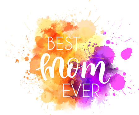 Abstract orange and purple colored watercolor splash blot with calligraphy message Best mom ever. Design element for Mothers day holiday.