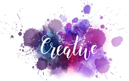 Be creative hand lettering phrase on watercolor imitation color splash.  Modern calligraphy inspirational quote. Vector illustration.