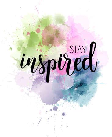 Stay inspired hand lettering phrase on watercolor imitation color splash. Modern calligraphy inspirational quote. Vector illustration. Vektoros illusztráció