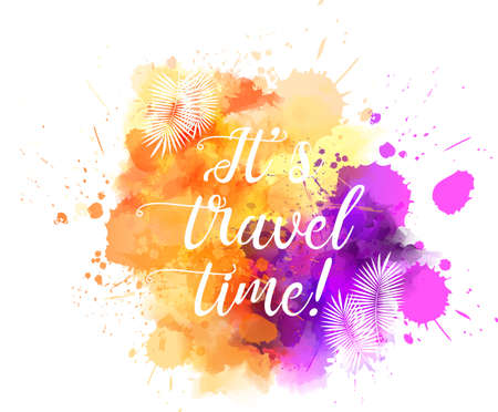 Abstract painted splash blot. Its travel time text message. Multicolored watercolor imitation vector illustration.