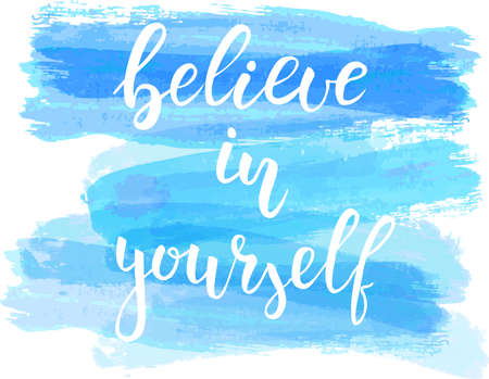 Watercolor imitation background with handwritten modern calligraphy message Believe in yourself. Vector illustration.