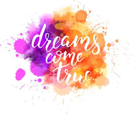 Watercolor imitation splash blot with inspirational quote dreams come true. Handwritten calligraphy text. Ilustração