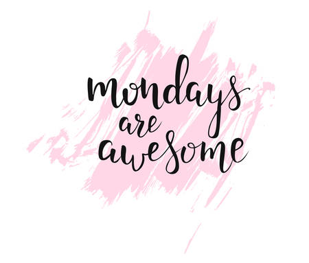 Mondays are awesome handwritten calligraphy with grunge elements.