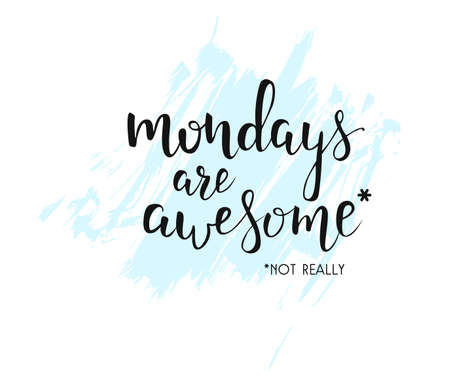 mondays: Mondays are awesome handwritten calligraphy with grunge elements.