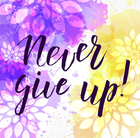 Background with watercolor imitation and abstract florals. Never give up! handwritten modern calligraphy message. Purple and yellow colored.