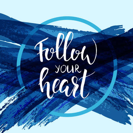 grungy: Follow your heart. Handwritten modern calligraphy text on grunge brushed blue background.
