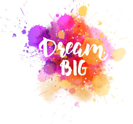 Dream big hand lettering phrase on watercolor imitation color splash.  Modern calligraphy inspirational quote. Vector illustration.