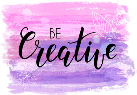 Be creative hand lettering phrase on watercolor imitation color brushed lines.  Pink and purple colored. Modern calligraphy inspirational quote. Vector illustration. Illustration