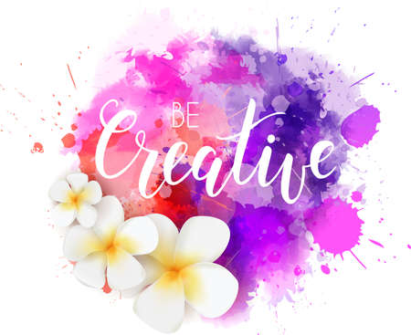 Be creative hand lettering phrase on watercolor imitation color splash with plumeria tropical flowers.  Modern calligraphy inspirational quote. Vector illustration. Illustration