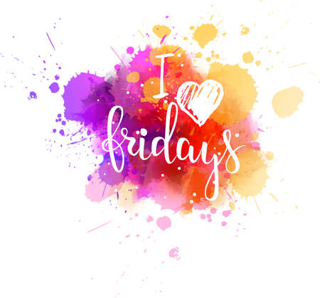 Watercolor imitation splash background with I love fridays text. Hand written modern calligraphy text.