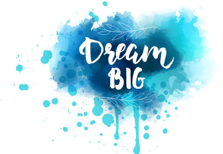 A Dream big hand lettering phrase on watercolor imitation blue color splash. With floral leaves abstract decoration. Illusztráció