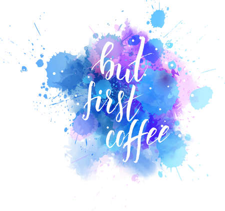 But first coffee hand lettering phrase on watercolor imitation color splash.