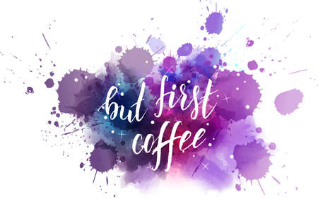 But first coffee hand lettering phrase on watercolor imitation color splash. Modern calligraphy inspirational quote. Vector illustration.
