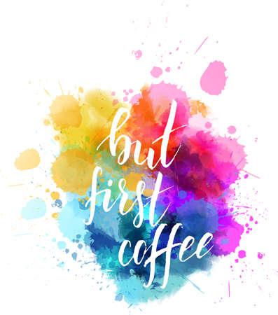 Ma prima frase scritta a mano caffè sulla spruzzata di colore imitazione dell'acquerello. Citazione ispiratrice di calligrafia moderna. Illustrazione vettoriale